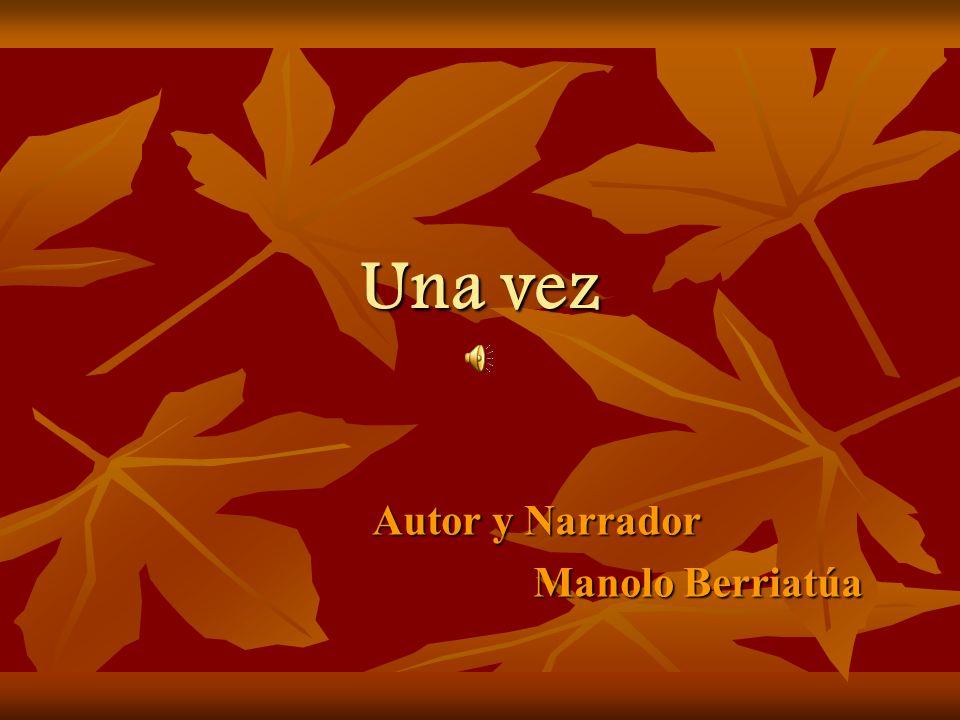 Una vez Autor y Narrador Manolo Berriatúa