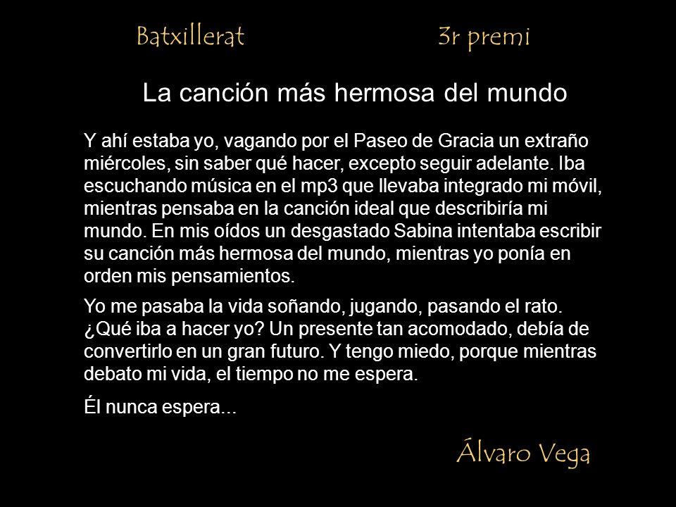 Batxillerat 3r premi Álvaro Vega La canción más hermosa del mundo Y ahí estaba yo, vagando por el Paseo de Gracia un extraño miércoles, sin saber qué hacer, excepto seguir adelante.