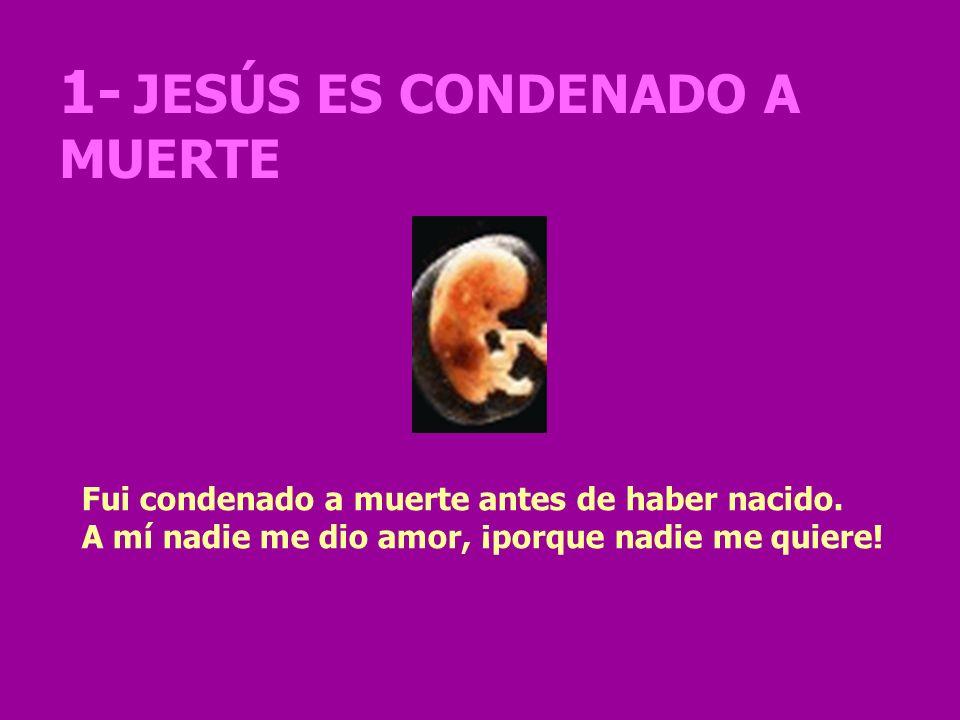 1- JESÚS ES CONDENADO A MUERTE Fui condenado a muerte antes de haber nacido.