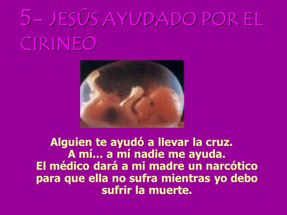 5- JESÚS AYUDADO POR EL CIRINEO Alguien te ayudó a llevar la cruz.