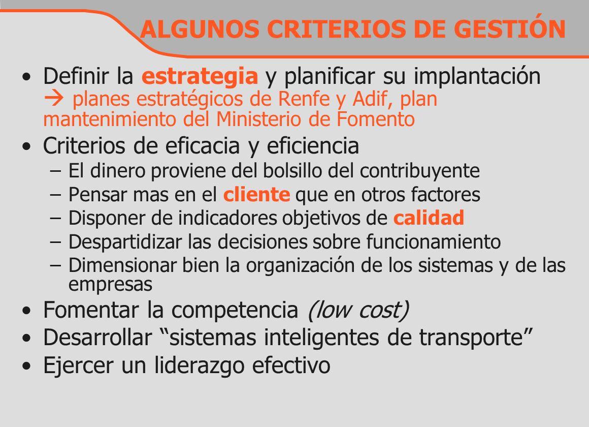 ALGUNOS CRITERIOS DE GESTIÓN Definir la estrategia y planificar su implantación planes estratégicos de Renfe y Adif, plan mantenimiento del Ministerio