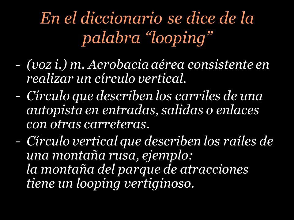 COMO ALGO TIENE PRINCIPIO PERO NO TIENE FIN… Lo que se dice un looping