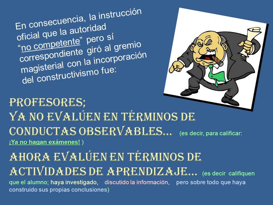 impuestas Las teorías constructivistas fueron impuestas en nuestro sistema educativo por Ernesto Zedillo cuando fungía como Secretario de Educación en el sexenio de Carlos Salinas durante el cual se firmó el TLC (¿qué coincidencia verdad.