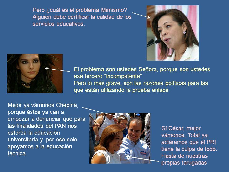 nomás por joder La prueba Enlace está diseñada (como dijo Alberto Cárdenas Jiménez (a) el burro pardo) nomás por joder y claro para las finalidades político neoliberales del PAN.