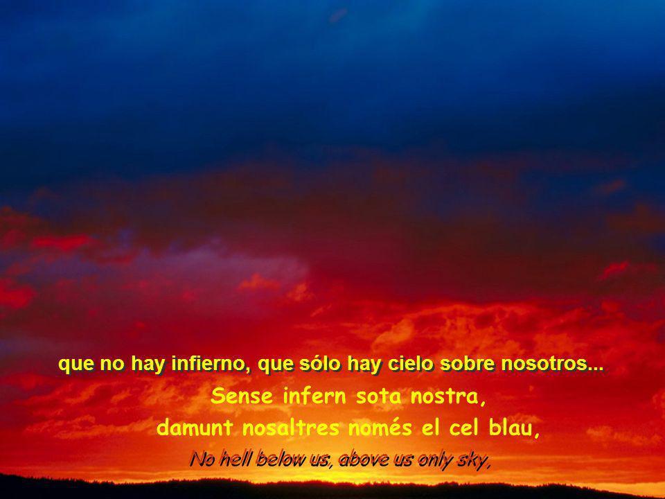 Imagine theres no heaven, its easy if you try, Imaginat que no hi ha cel, és fàcil si ho intentes, Imagina que no hay cielo; es fácil, si lo intentas...