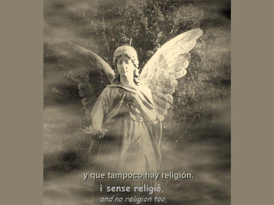 and no religion too, i sense religió, y que tampoco hay religión.