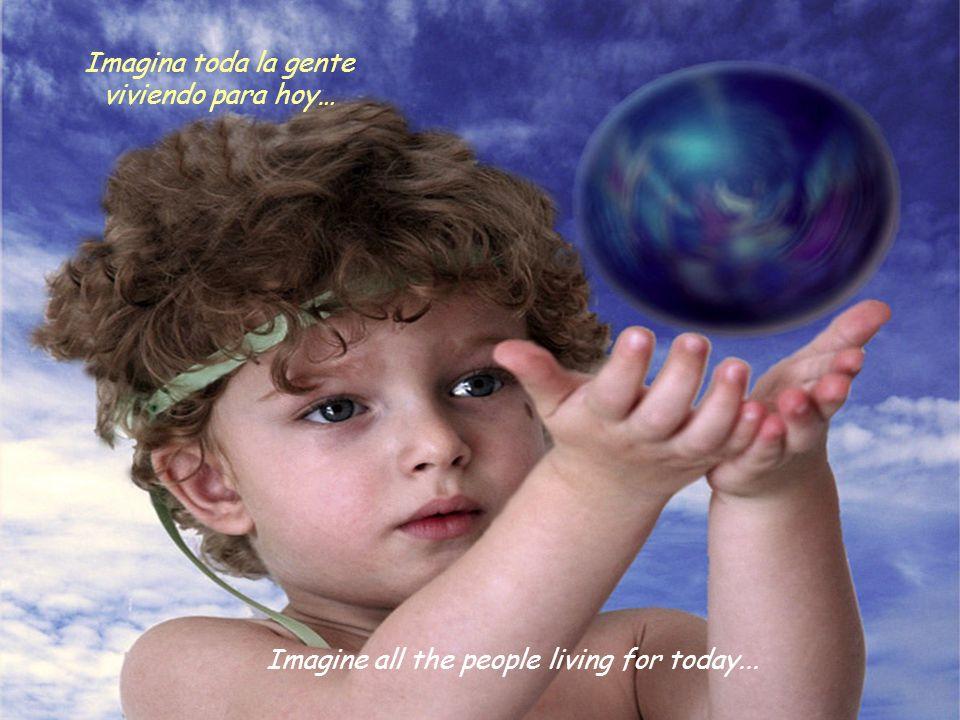 Imagine all the people sharing all the world Imagina toda la gente compartiendo todo el mundo