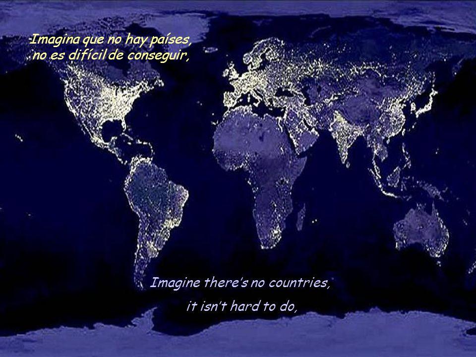 Imagine theres no countries, it isnt hard to do, Imagina que no hay países, no es difícil de conseguir,