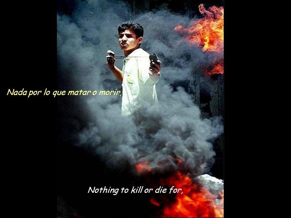 Nothing to kill or die for, Nada por lo que matar o morir,