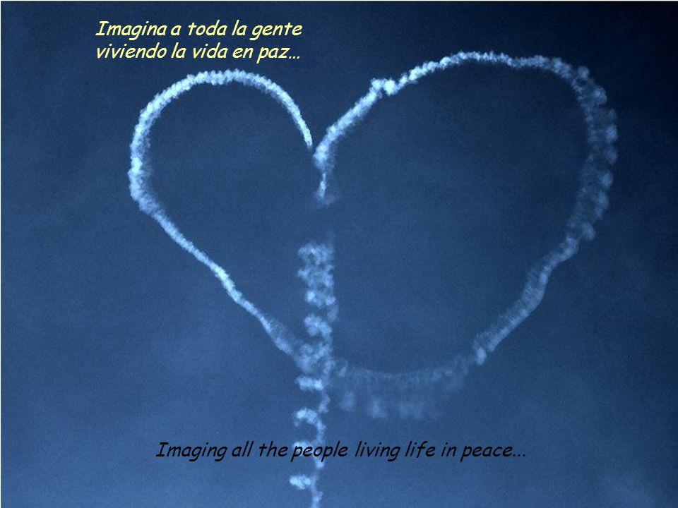 Imaging all the people living life in peace... Imagina a toda la gente viviendo la vida en paz…