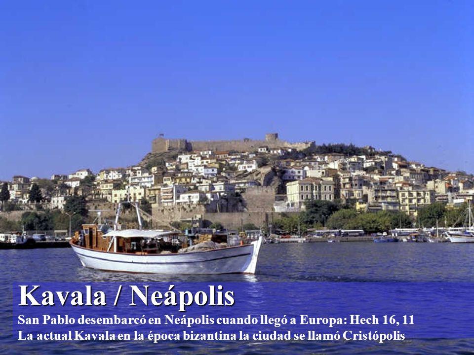 Kavala / Neápolis Kavala / Neápolis San Pablo desembarcó en Neápolis cuando llegó a Europa: Hech 16, 11 La actual Kavala en la época bizantina la ciudad se llamó Cristópolis