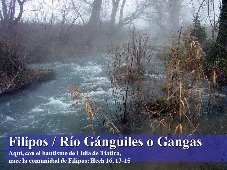 Filipos / Río Gánguiles o Gangas Filipos / Río Gánguiles o Gangas Aquí, con el bautismo de Lidia de Tiatira, nace la comunidad de Filipos: Hech 16, 13-15