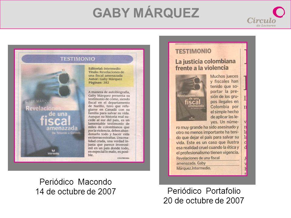 GABY MÁRQUEZ Periódico Portafolio 20 de octubre de 2007 Periódico Macondo 14 de octubre de 2007
