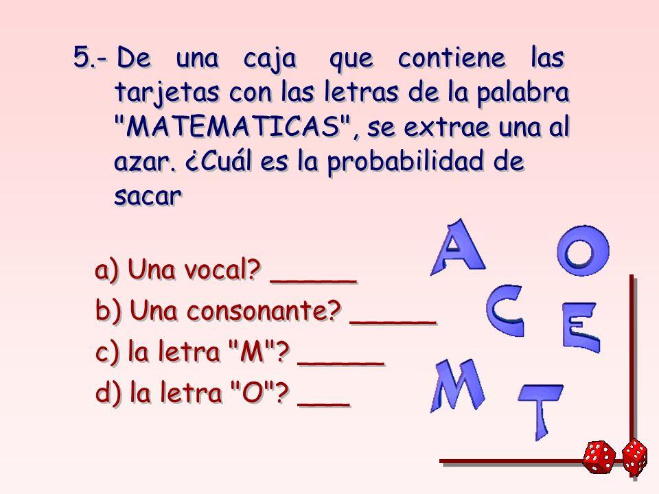 ** Sin efectuar el experimento, ¿cuál sería la probabilidad clásica de extraer a) Una canica verde? _____ b) Una canica roja? _____ c) Una canica amar