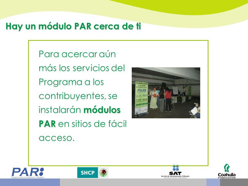 Hay un módulo PAR cerca de ti módulos PAR Para acercar aún más los servicios del Programa a los contribuyentes, se instalarán módulos PAR en sitios de fácil acceso.