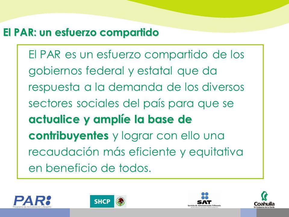 actualice y amplíe la base de contribuyentes El PAR es un esfuerzo compartido de los gobiernos federal y estatal que da respuesta a la demanda de los