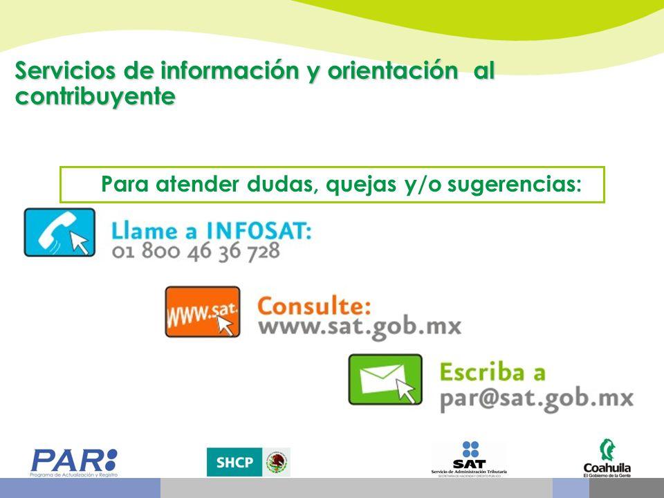 Servicios de información y orientación al contribuyente Para atender dudas, quejas y/o sugerencias: