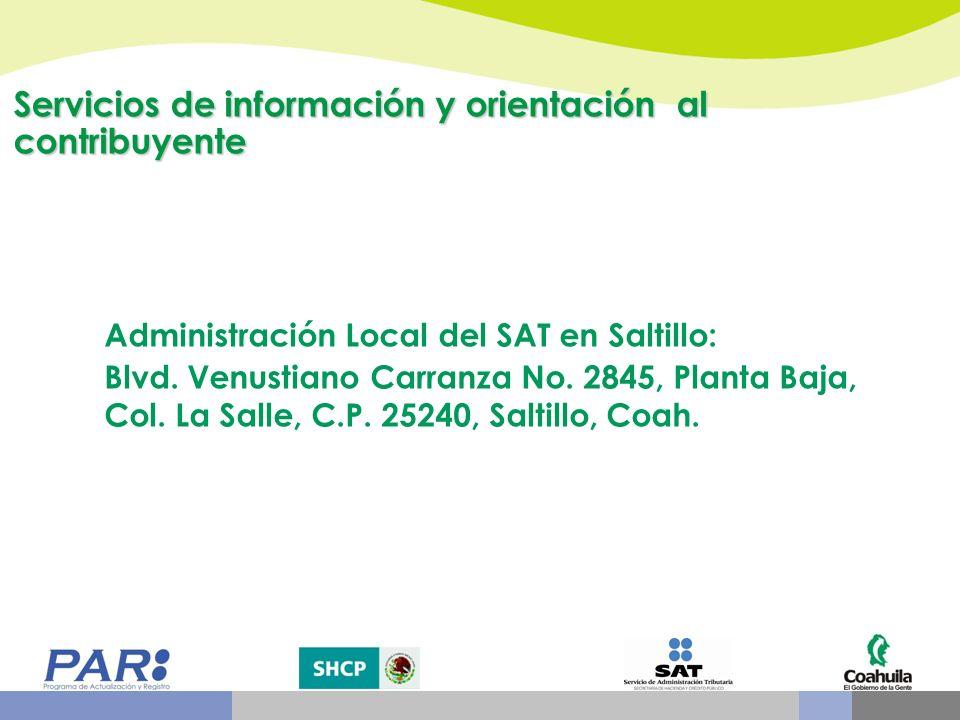 Servicios de información y orientación al contribuyente Administración Local del SAT en Saltillo: Blvd. Venustiano Carranza No. 2845, Planta Baja, Col