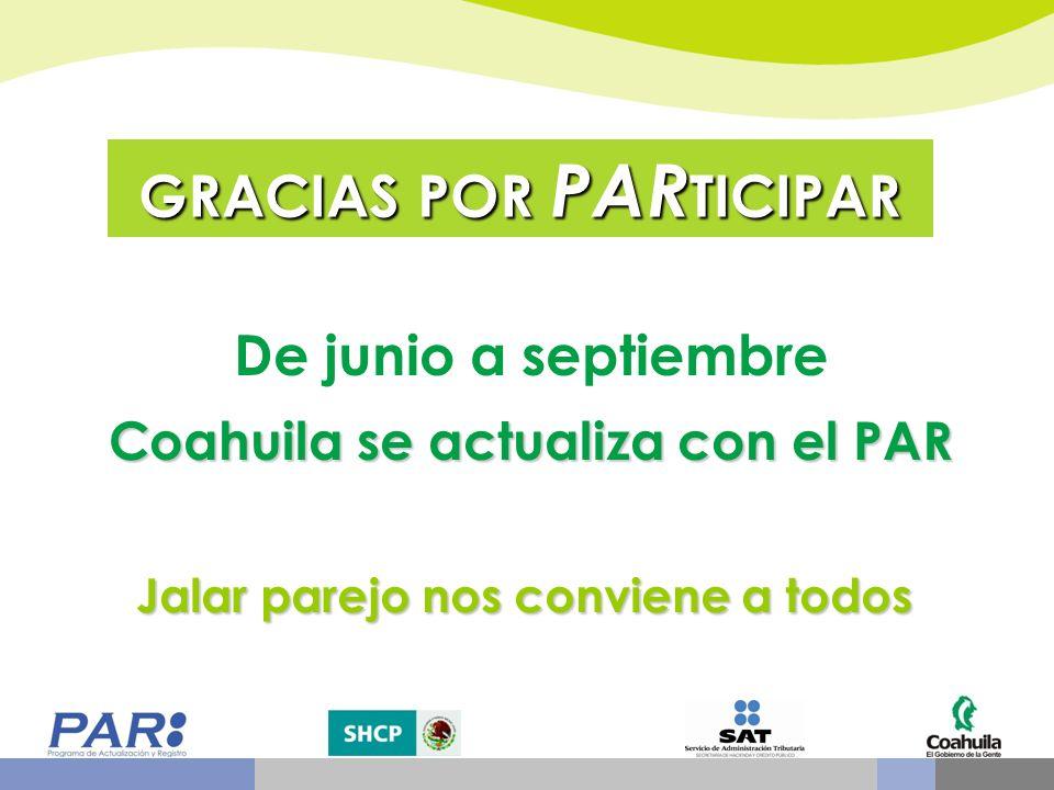 GRACIAS POR PAR TICIPAR De junio a septiembre Coahuila seactualiza con el PAR Coahuila se actualiza con el PAR Jalar parejo nos conviene a todos