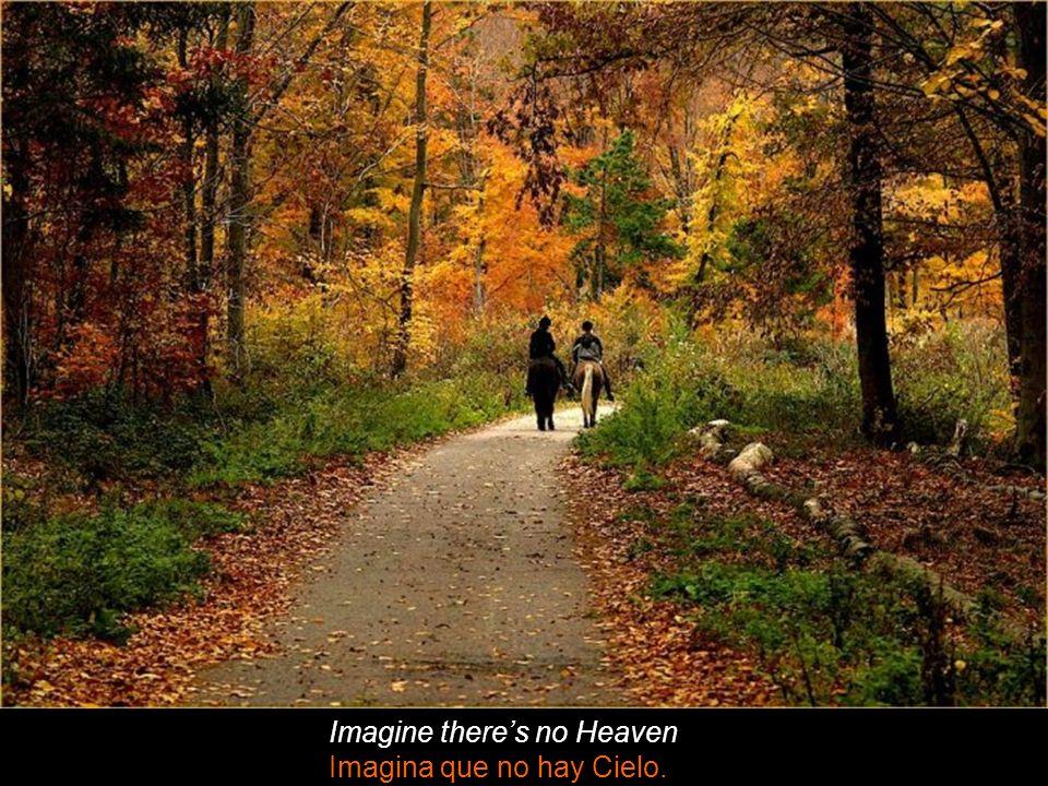 Imagine theres no Heaven Imagina que no hay Cielo.