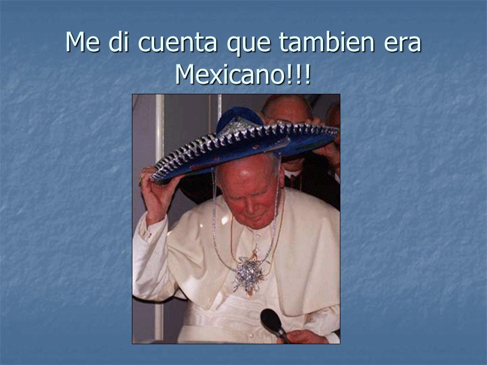Me di cuenta que tambien era Mexicano!!!