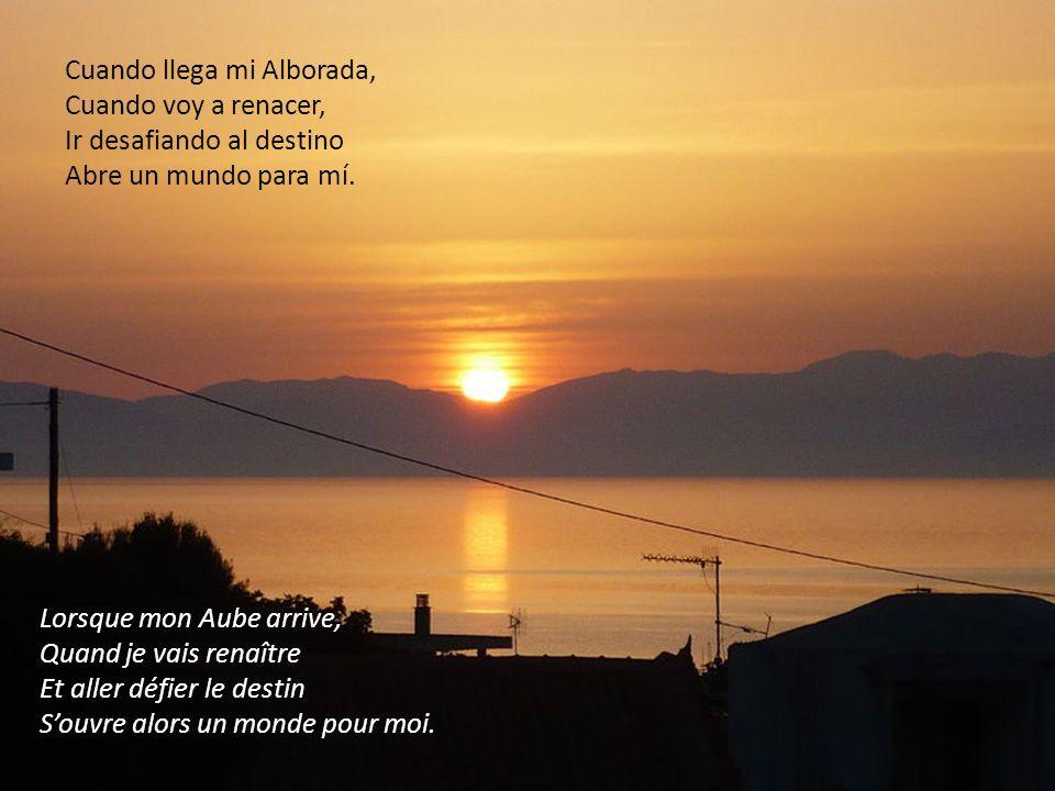 Y así nace la Alborada, Con un gran amanecer, Surge un milagro y cosecha Los tesoros que hay en mí. Ainsi nait lAube, Avec un grand lever du jour, Un