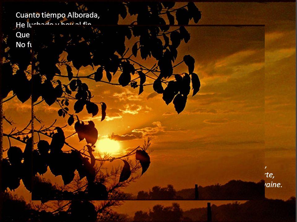 Cuando llega mi Alborada, Cuando voy a renacer, Ir desafiando al destino Abre un mundo para mí. Lorsque mon Aube arrive, Quand je vais renaître Et all