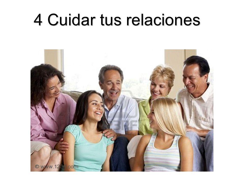 4 Cuidar tus relaciones 4 Cuidar tus relaciones