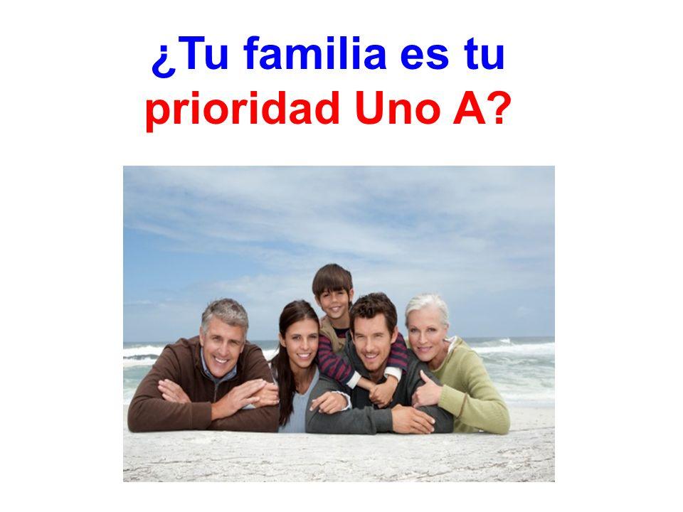 ¿Tu familia es tu prioridad Uno A?