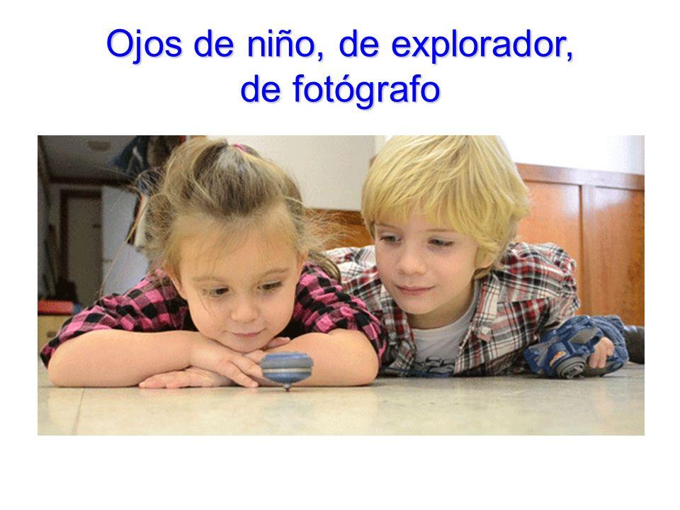 Ojos de niño, de explorador, de fotógrafo