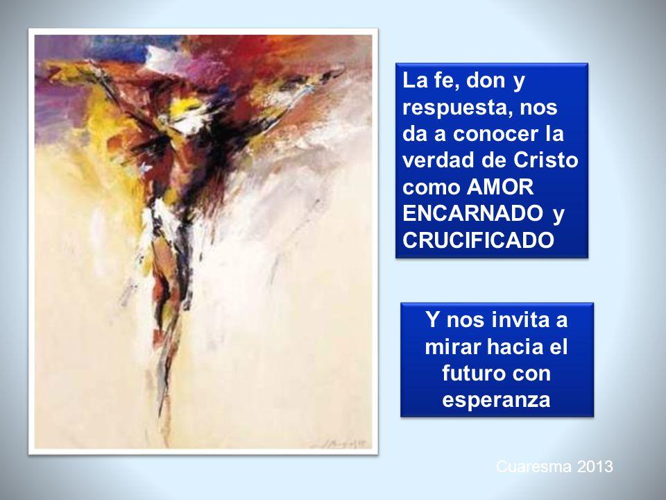 Cuaresma 2013 Todo don de Dios, Fe y caridad se atribuyen a la acción del único Espíritu Santo, que grita en nosotros: ¡Abbá, Padre.