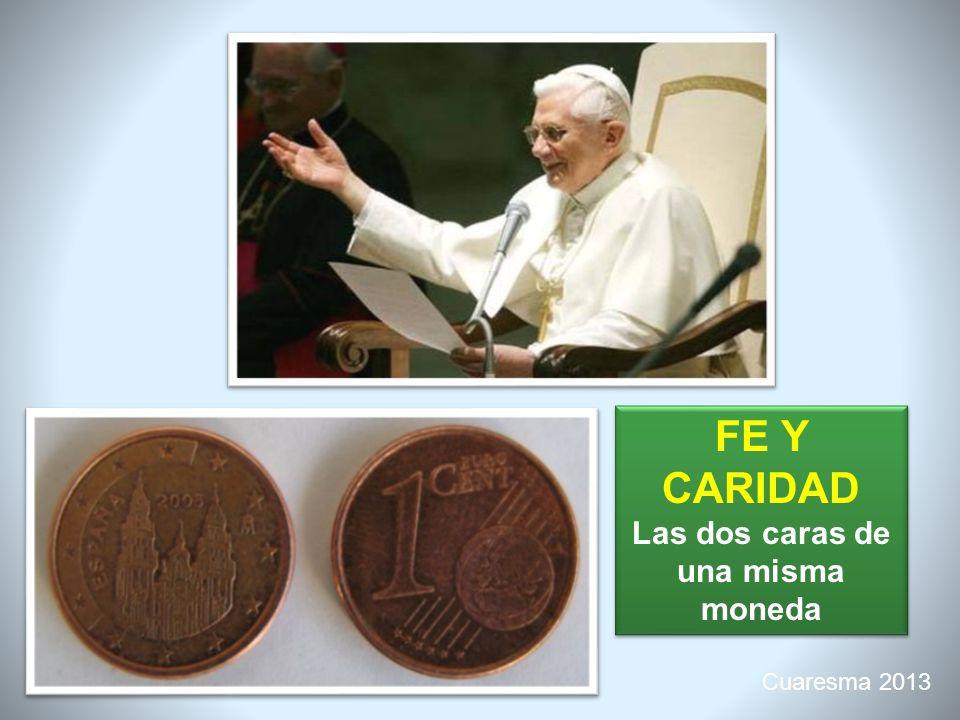 Cuaresma 2013 FE Y CARIDAD Las dos caras de una misma moneda FE Y CARIDAD Las dos caras de una misma moneda