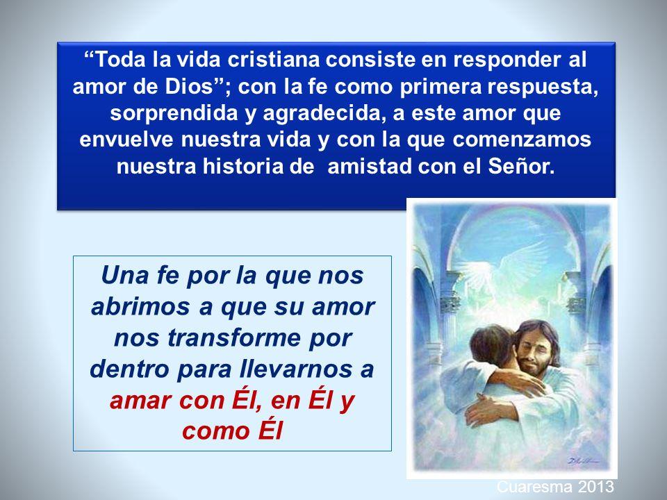 Cuaresma 2013 Se comienza a ser cristiano por un encuentro con la persona de Jesús, que da un nuevo horizonte a la vida El nos amó primero (1 Jn 4, 19) La iniciativa no es nuestra, sino suya.