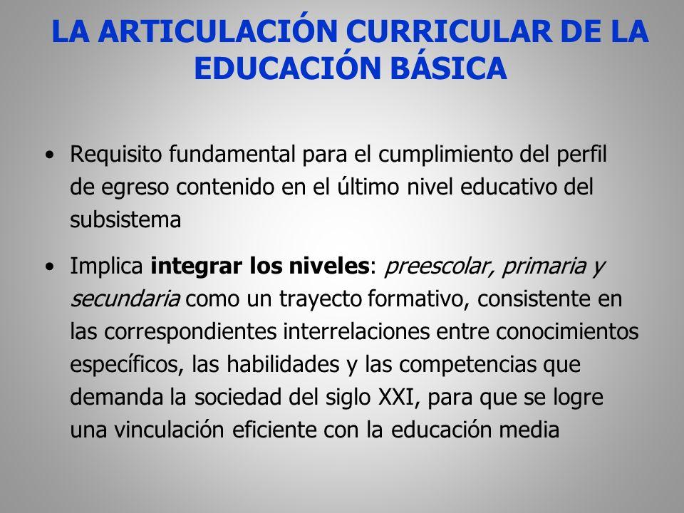 Requisito fundamental para el cumplimiento del perfil de egreso contenido en el último nivel educativo del subsistema Implica integrar los niveles: pr