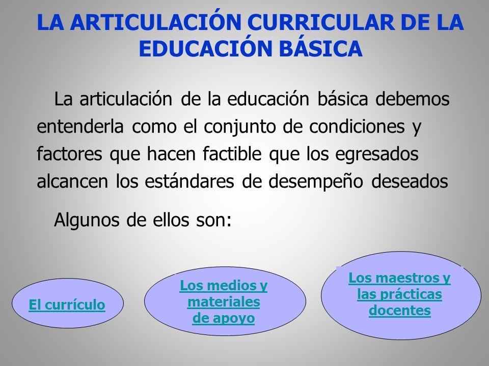 La articulación de la educación básica debemos entenderla como el conjunto de condiciones y factores que hacen factible que los egresados alcancen los