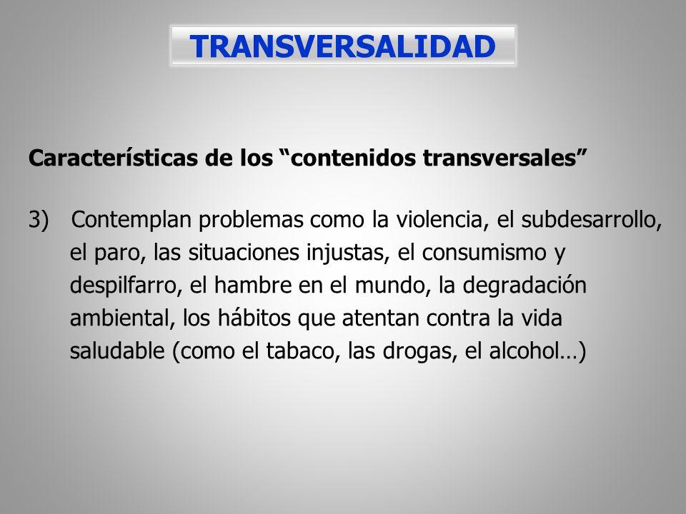 Características de los contenidos transversales 3) Contemplan problemas como la violencia, el subdesarrollo, el paro, las situaciones injustas, el con