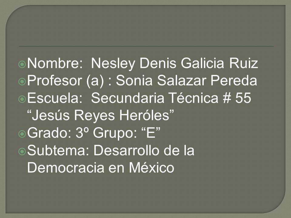 Nombre: Nesley Denis Galicia Ruiz Profesor (a) : Sonia Salazar Pereda Escuela: Secundaria Técnica # 55 Jesús Reyes Heróles Grado: 3º Grupo: E Subtema: