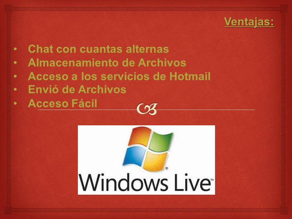 Ventajas: Chat con cuantas alternas Almacenamiento de Archivos Acceso a los servicios de Hotmail Envió de Archivos Acceso Fácil