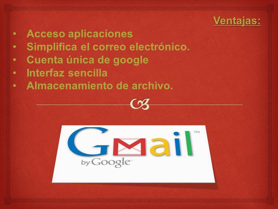 Ventajas: Acceso aplicaciones Simplifica el correo electrónico.