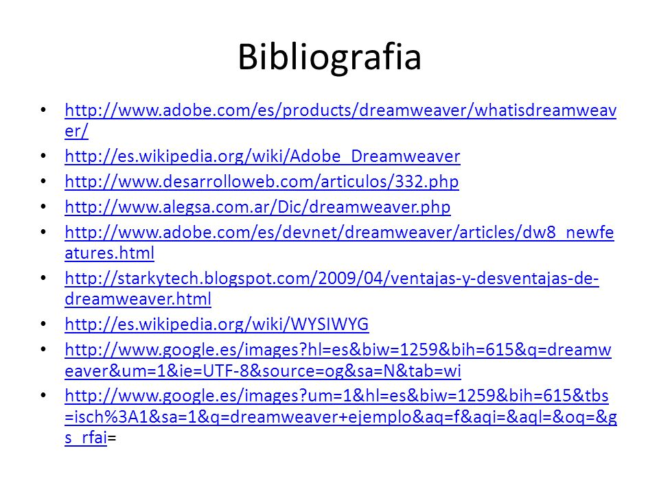 Bibliografia http://www.adobe.com/es/products/dreamweaver/whatisdreamweav er/ http://www.adobe.com/es/products/dreamweaver/whatisdreamweav er/ http://