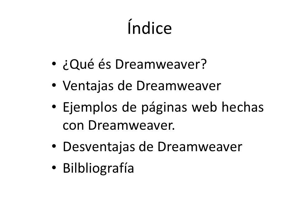 Índice ¿Qué és Dreamweaver? Ventajas de Dreamweaver Ejemplos de páginas web hechas con Dreamweaver. Desventajas de Dreamweaver Bilbliografía