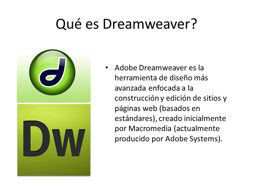 Qué es Dreamweaver? Adobe Dreamweaver es la herramienta de diseño más avanzada enfocada a la construcción y edición de sitios y páginas web (basados e