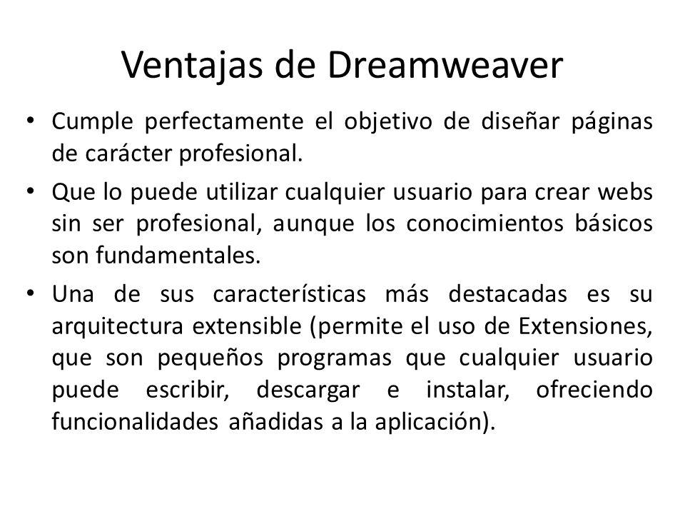Ventajas de Dreamweaver Cumple perfectamente el objetivo de diseñar páginas de carácter profesional. Que lo puede utilizar cualquier usuario para crea