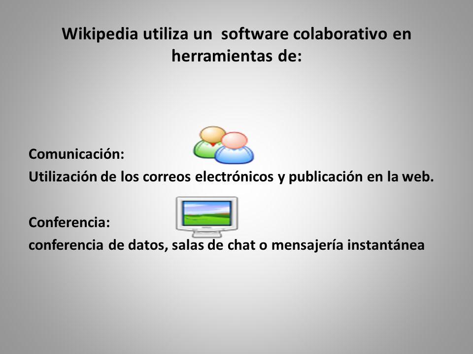 Wikipedia utiliza un software colaborativo en herramientas de: Comunicación: Utilización de los correos electrónicos y publicación en la web.