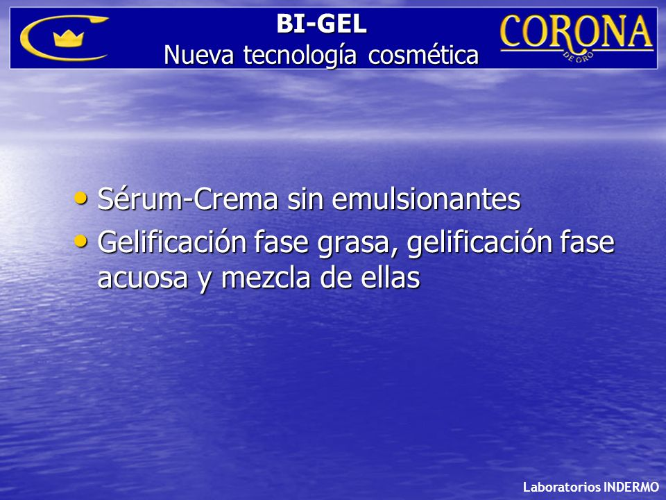 Laboratorios INDERMO BI-GEL Nueva tecnología cosmética Sérum-Crema sin emulsionantes Sérum-Crema sin emulsionantes Gelificación fase grasa, gelificaci