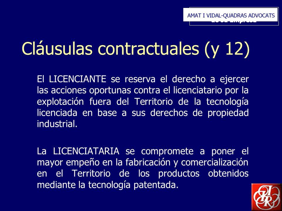 Inserte aquí el logo de su Empresa Cláusulas contractuales (y 12) El LICENCIANTE se reserva el derecho a ejercer las acciones oportunas contra el licenciatario por la explotación fuera del Territorio de la tecnología licenciada en base a sus derechos de propiedad industrial.