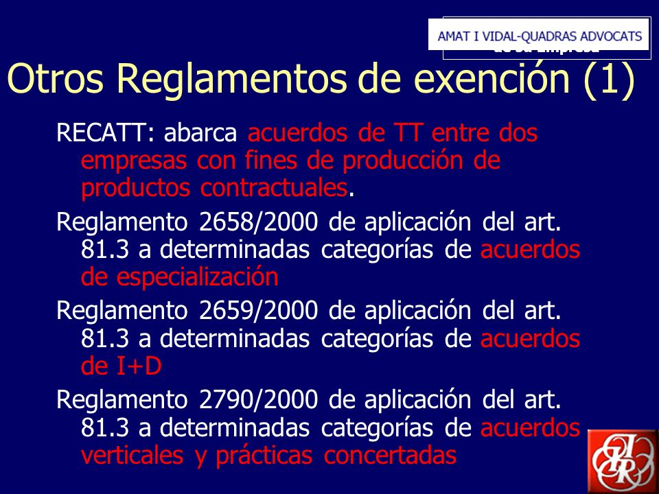 Inserte aquí el logo de su Empresa Otros Reglamentos de exención (1) RECATT: abarca acuerdos de TT entre dos empresas con fines de producción de productos contractuales.