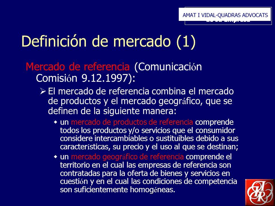 Inserte aquí el logo de su Empresa Definición de mercado (1) Mercado de referencia (Comunicaci ó n Comisi ó n 9.12.1997): El mercado de referencia combina el mercado de productos y el mercado geogr á fico, que se definen de la siguiente manera: un mercado de productos de referencia comprende todos los productos y/o servicios que el consumidor considere intercambiables o sustituibles debido a sus caracter í sticas, su precio y el uso al que se destinan; un mercado geogr á fico de referencia comprende el territorio en el cual las empresas de referencia son contratadas para la oferta de bienes y servicios en cuesti ó n y en el cual las condiciones de competencia son suficientemente homog é neas.