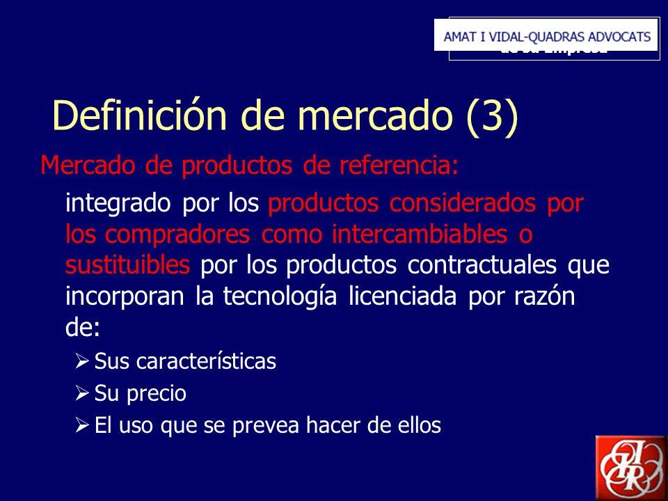 Inserte aquí el logo de su Empresa Definición de mercado (3) Mercado de productos de referencia: integrado por los productos considerados por los compradores como intercambiables o sustituibles por los productos contractuales que incorporan la tecnología licenciada por razón de: Sus características Su precio El uso que se prevea hacer de ellos