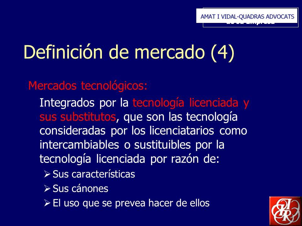 Inserte aquí el logo de su Empresa Definición de mercado (4) Mercados tecnológicos: Integrados por la tecnología licenciada y sus substitutos, que son las tecnología consideradas por los licenciatarios como intercambiables o sustituibles por la tecnología licenciada por razón de: Sus características Sus cánones El uso que se prevea hacer de ellos